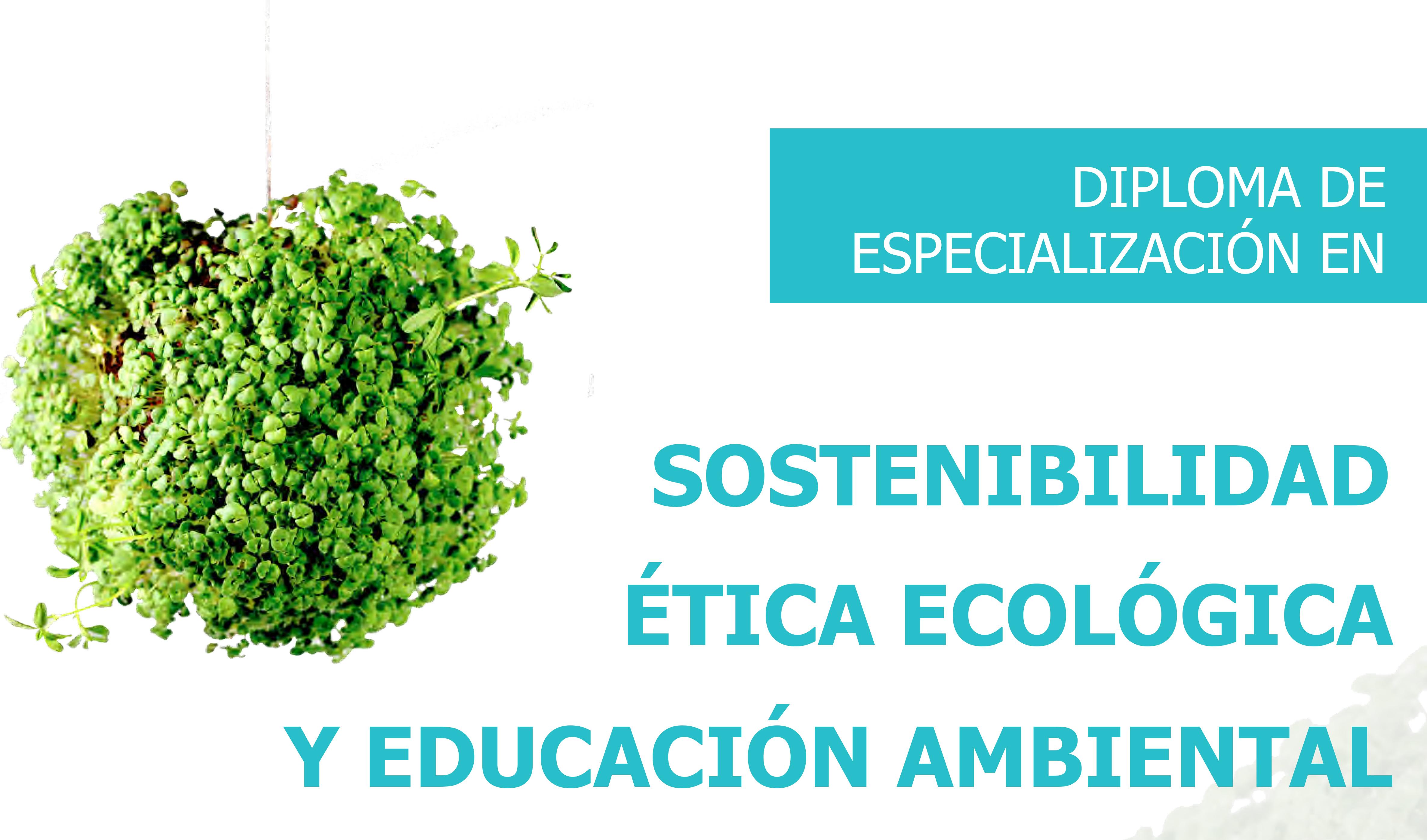 Diploma de Especialización en Sostenibilidad, Ética Ecológica y Educación Ambiental